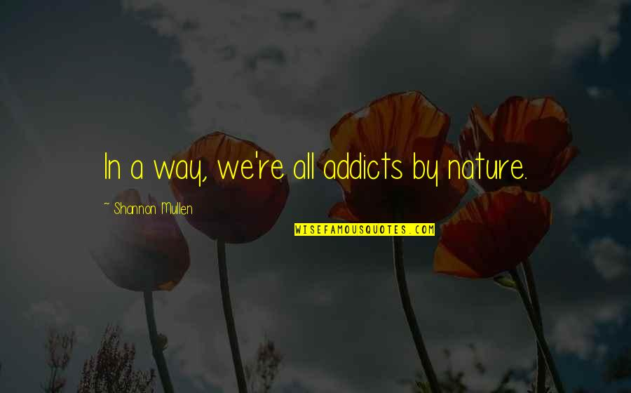 Ladrona De Libros Quotes By Shannon Mullen: In a way, we're all addicts by nature.