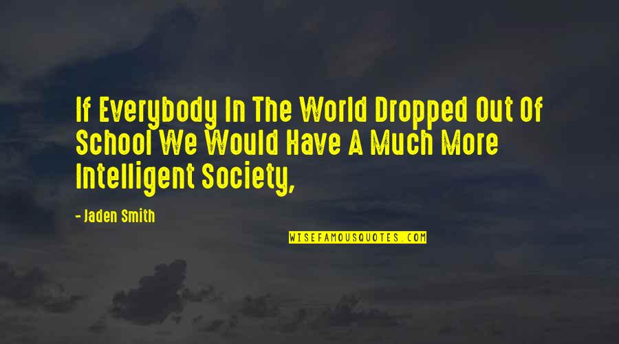 Lady Boss Quotes By Jaden Smith: If Everybody In The World Dropped Out Of
