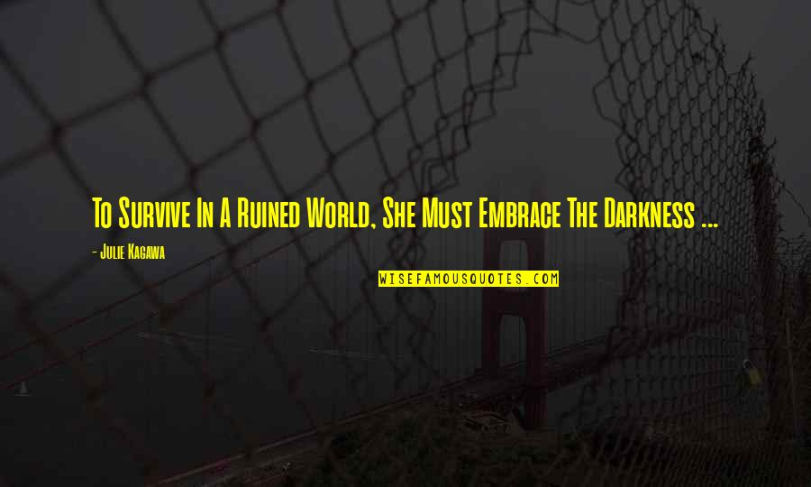 Lady Boss Quotes By Julie Kagawa: To Survive In A Ruined World, She Must