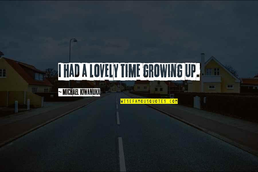 Lady Boss Quotes By Michael Kiwanuka: I had a lovely time growing up.