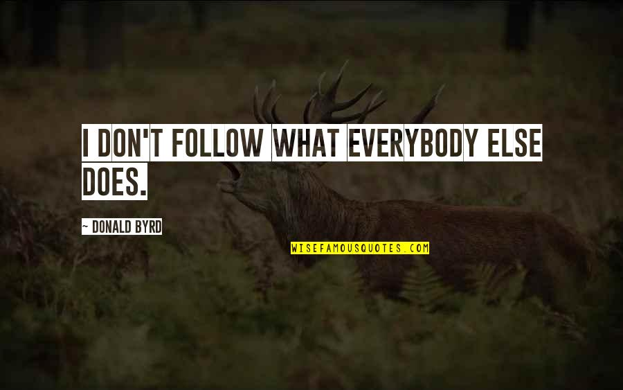 Lady Brett Ashley Quotes By Donald Byrd: I don't follow what everybody else does.