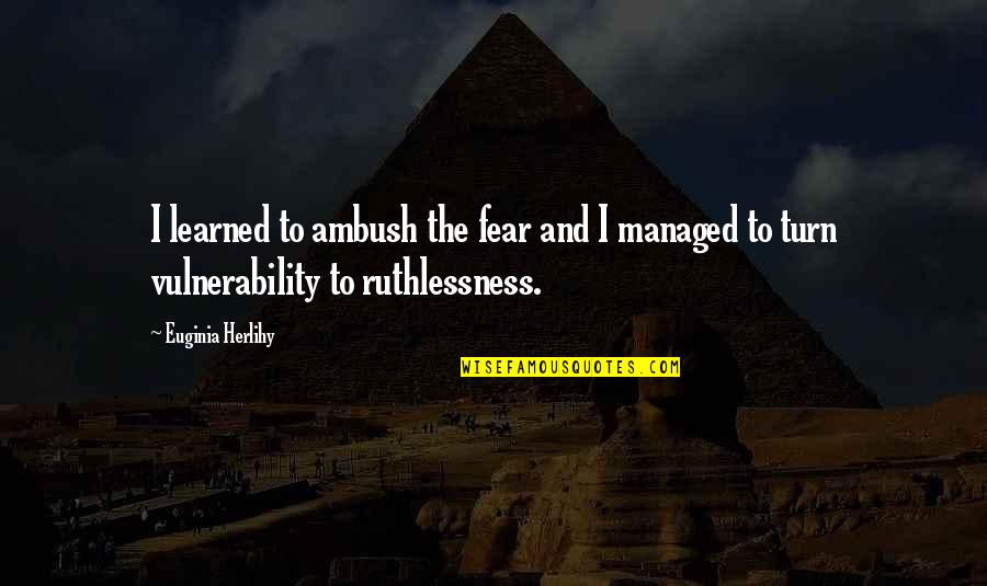 Lady Brett Ashley Quotes By Euginia Herlihy: I learned to ambush the fear and I