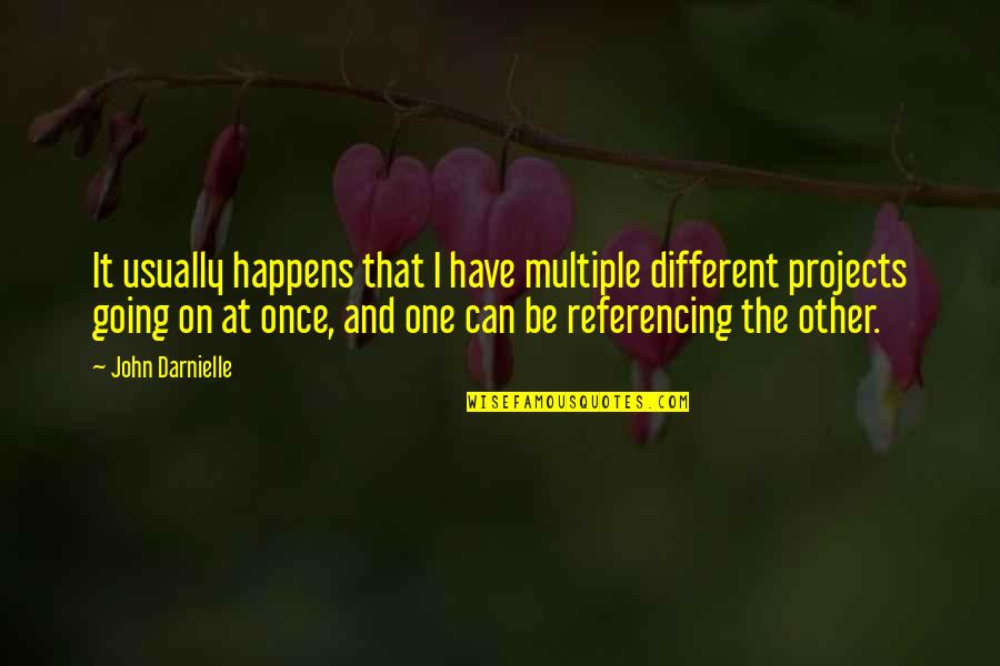 Lady Huntingdon Quotes By John Darnielle: It usually happens that I have multiple different