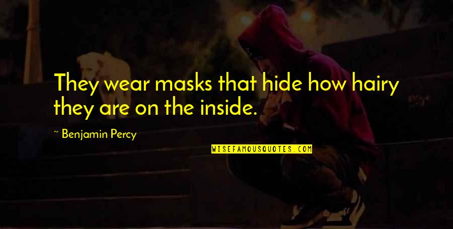 Lady In Red Quotes By Benjamin Percy: They wear masks that hide how hairy they