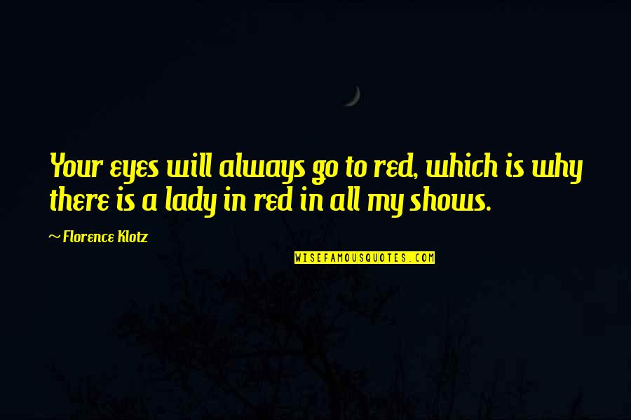 Lady In Red Quotes By Florence Klotz: Your eyes will always go to red, which