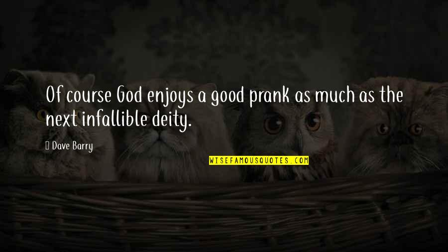 Lady Kluck Quotes By Dave Barry: Of course God enjoys a good prank as