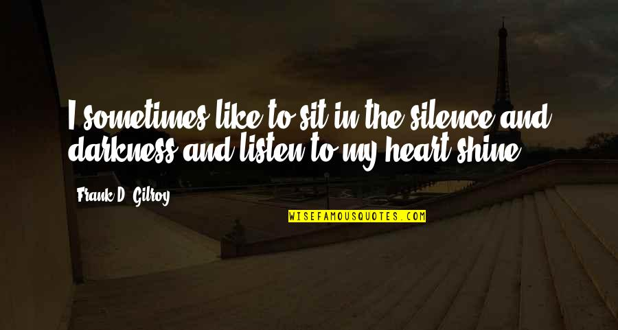 Lady Kluck Quotes By Frank D. Gilroy: I sometimes like to sit in the silence