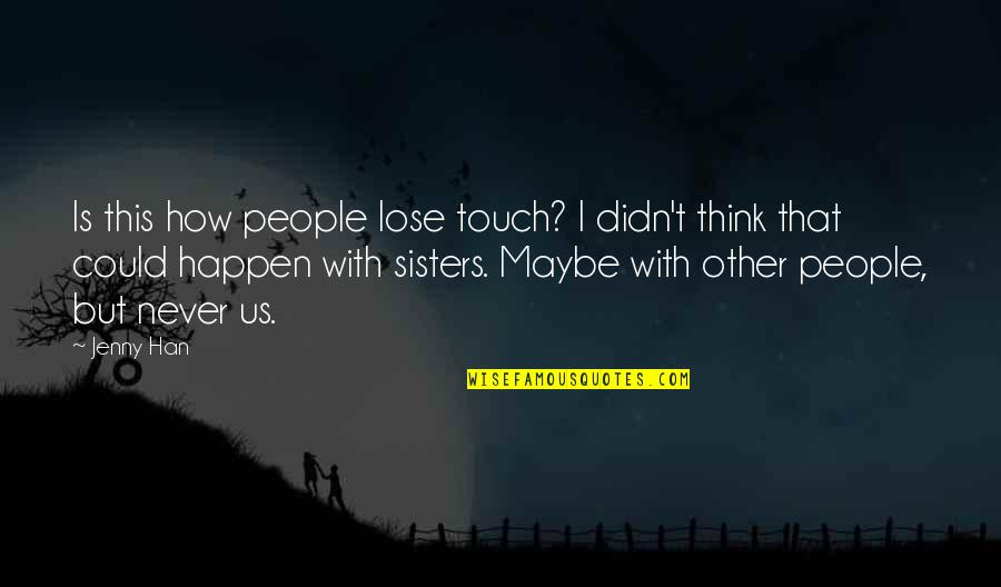 Lady Kluck Quotes By Jenny Han: Is this how people lose touch? I didn't