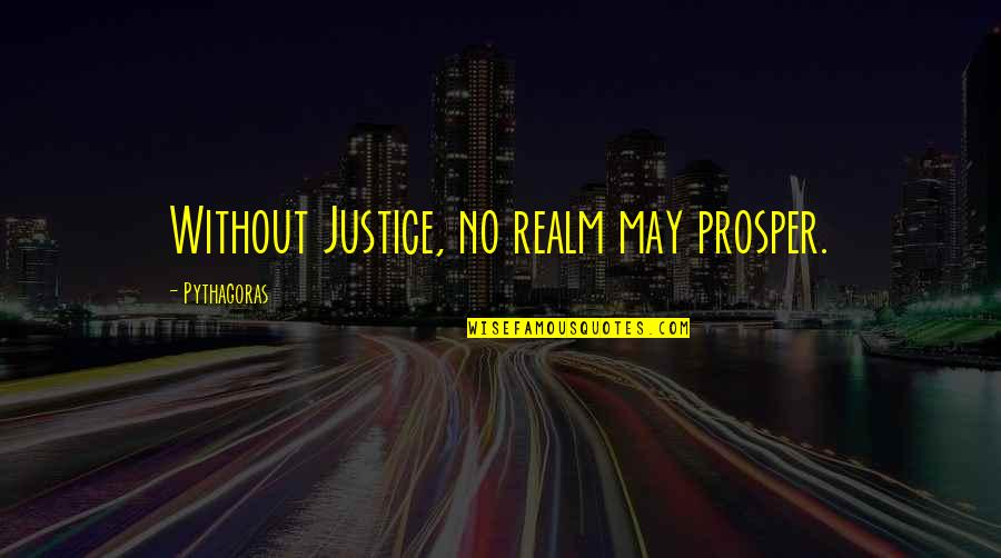 Lady Kluck Quotes By Pythagoras: Without Justice, no realm may prosper.