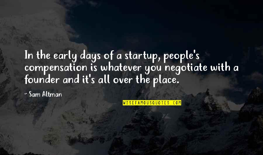 Lady Kluck Quotes By Sam Altman: In the early days of a startup, people's