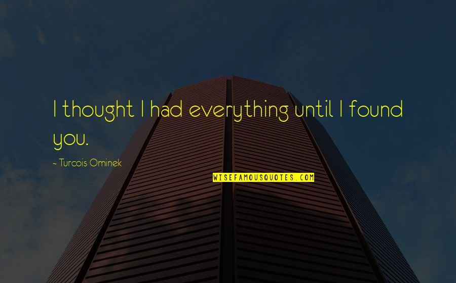 Lady Kluck Quotes By Turcois Ominek: I thought I had everything until I found