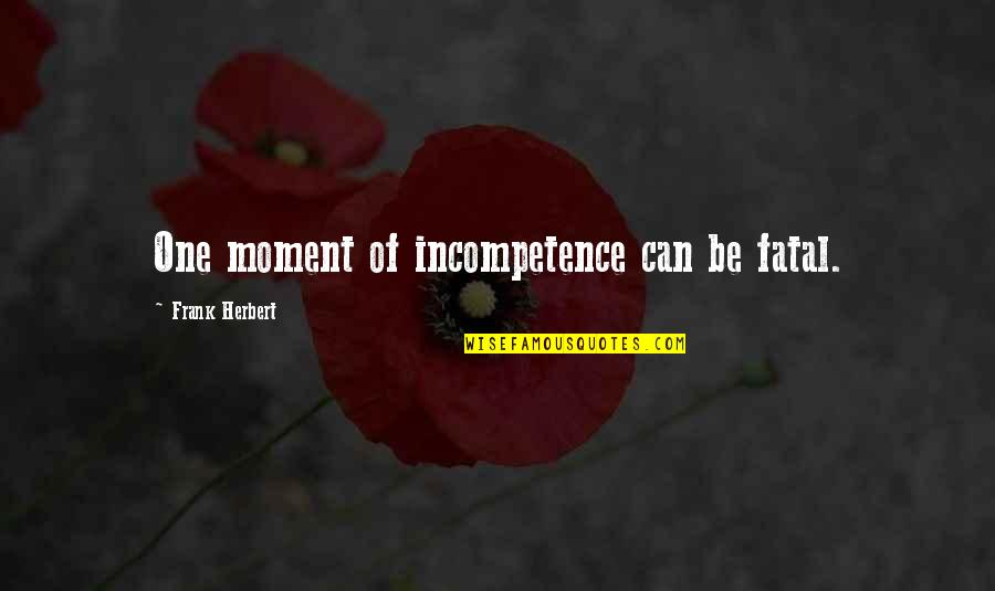 Lady Macbeth Influence Quotes By Frank Herbert: One moment of incompetence can be fatal.