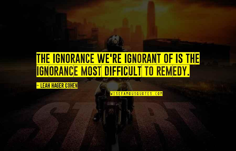 Lady Macbeth Influence Quotes By Leah Hager Cohen: The ignorance we're ignorant of is the ignorance