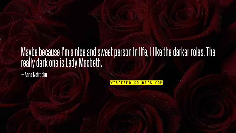 Lady Macbeth Quotes By Anna Netrebko: Maybe because I'm a nice and sweet person