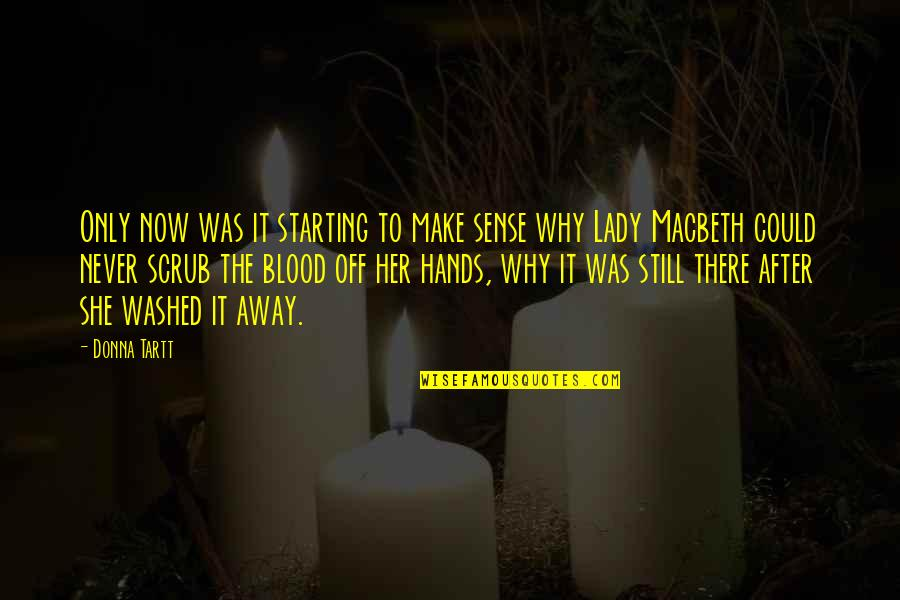 Lady Macbeth Quotes By Donna Tartt: Only now was it starting to make sense
