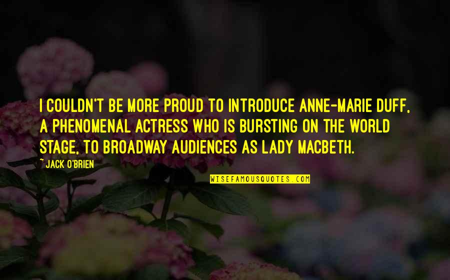 Lady Macbeth Quotes By Jack O'Brien: I couldn't be more proud to introduce Anne-Marie
