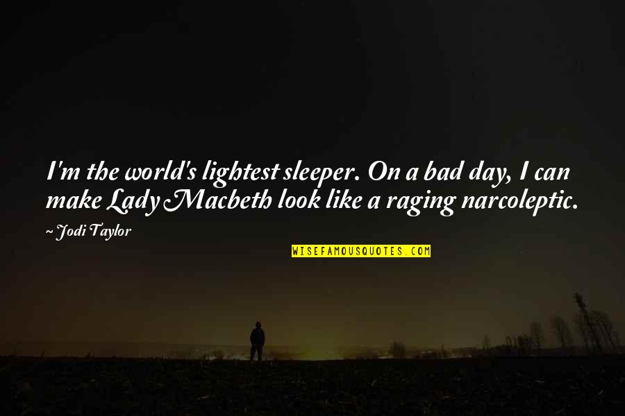Lady Macbeth Quotes By Jodi Taylor: I'm the world's lightest sleeper. On a bad