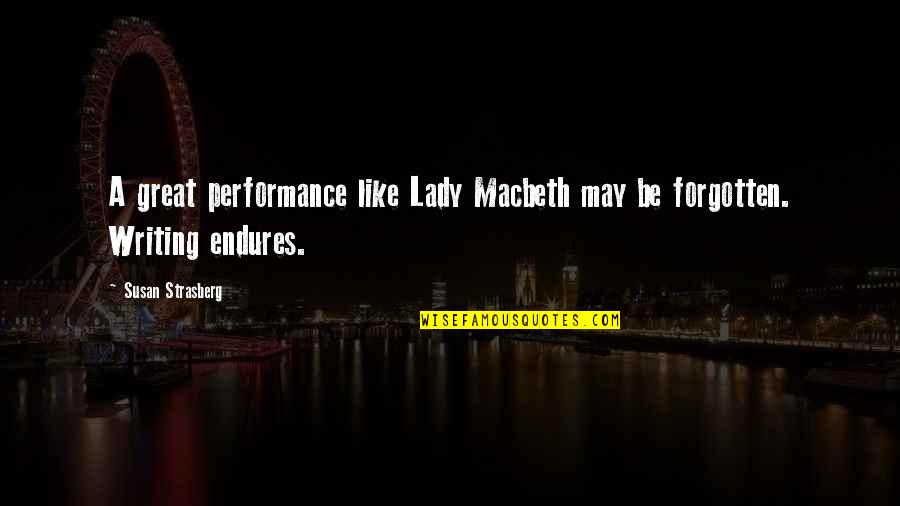 Lady Macbeth Quotes By Susan Strasberg: A great performance like Lady Macbeth may be