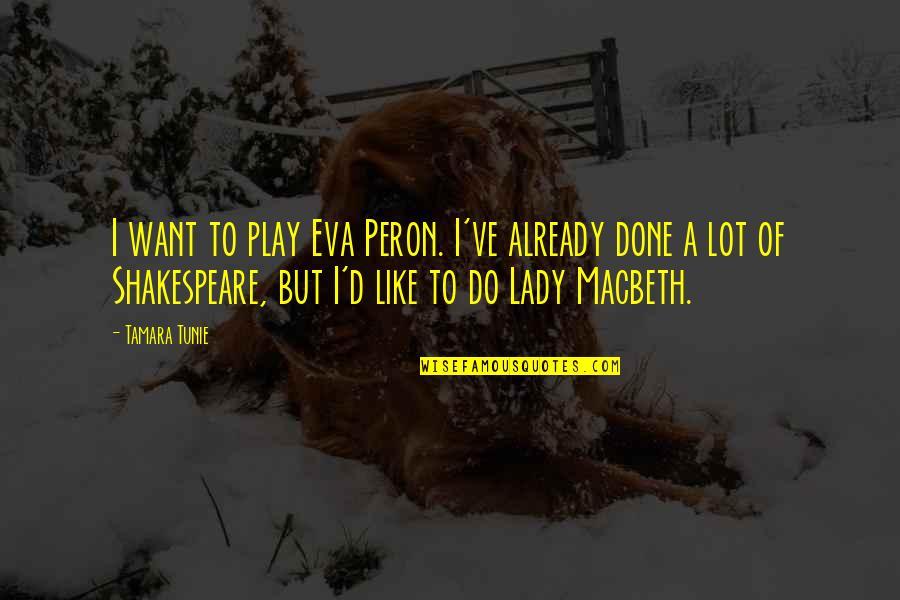 Lady Macbeth Quotes By Tamara Tunie: I want to play Eva Peron. I've already