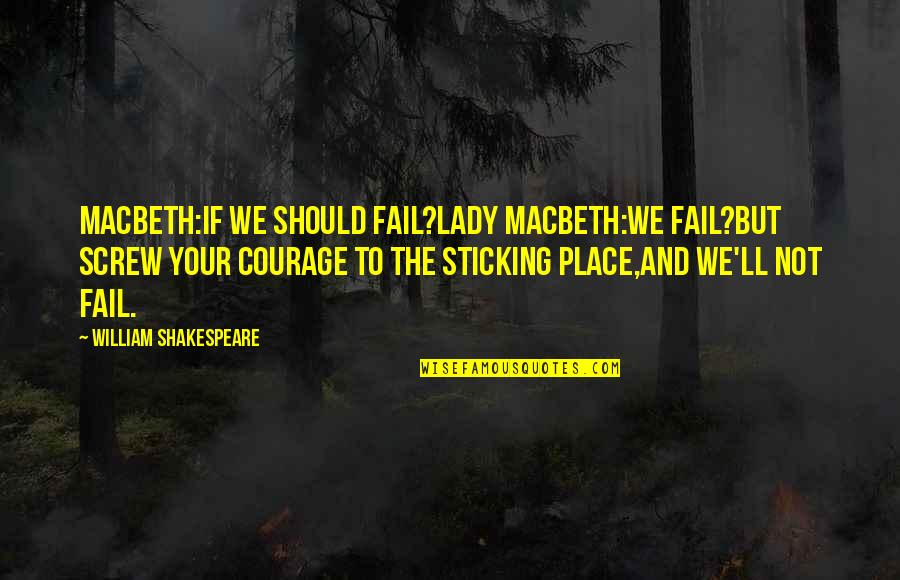 Lady Macbeth Quotes By William Shakespeare: Macbeth:If we should fail?Lady Macbeth:We fail?But screw your