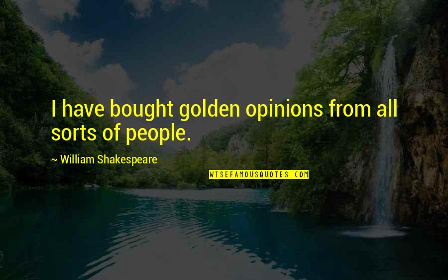 Lady Macbeth Quotes By William Shakespeare: I have bought golden opinions from all sorts