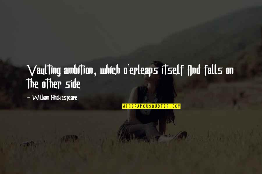 Lady Macbeth Quotes By William Shakespeare: Vaulting ambition, which o'erleaps itself And falls on