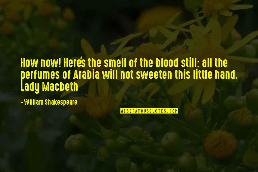 Lady Macbeth Quotes By William Shakespeare: How now! Here's the smell of the blood
