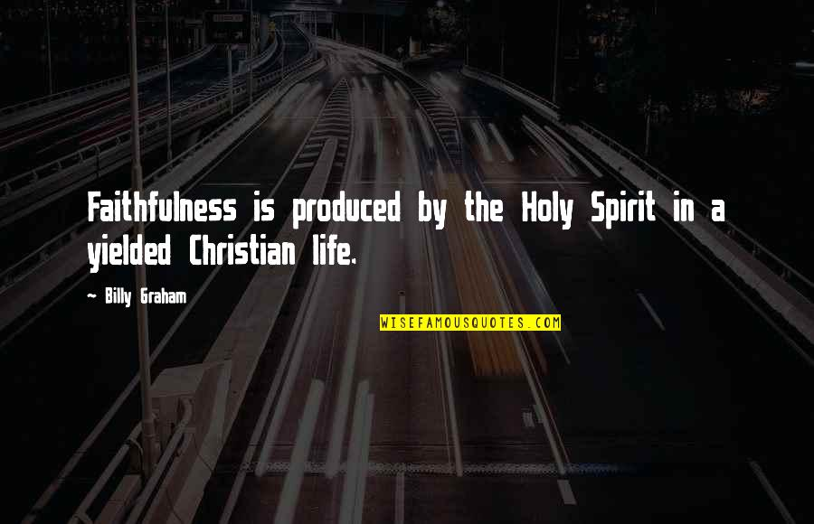 Lady Macduff Quotes By Billy Graham: Faithfulness is produced by the Holy Spirit in