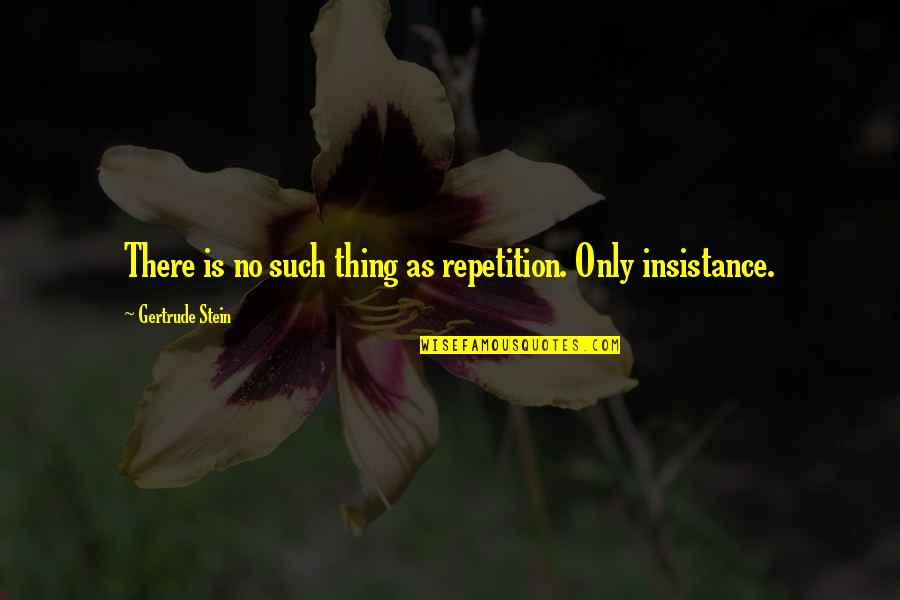 Lady Macduff Quotes By Gertrude Stein: There is no such thing as repetition. Only