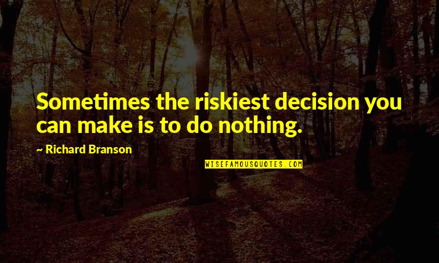 Lady Macduff Quotes By Richard Branson: Sometimes the riskiest decision you can make is