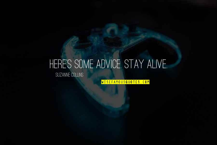 Lady Macduff Quotes By Suzanne Collins: Here's some advice. Stay alive.