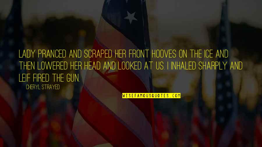Lady With A Gun Quotes By Cheryl Strayed: Lady pranced and scraped her front hooves on