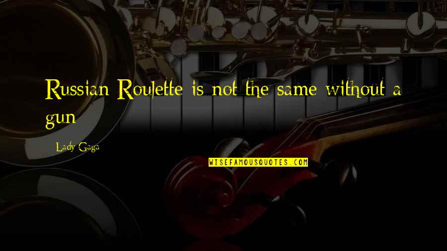 Lady With A Gun Quotes By Lady Gaga: Russian Roulette is not the same without a