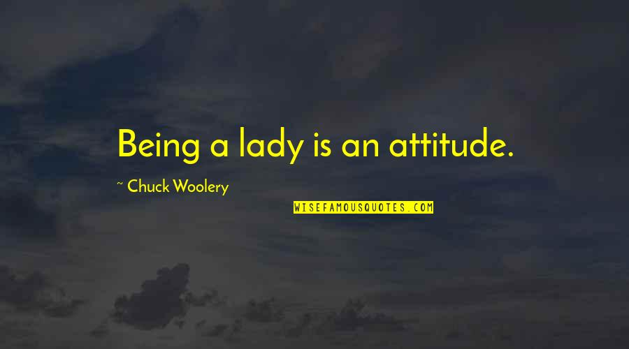 Lady With Attitude Quotes By Chuck Woolery: Being a lady is an attitude.