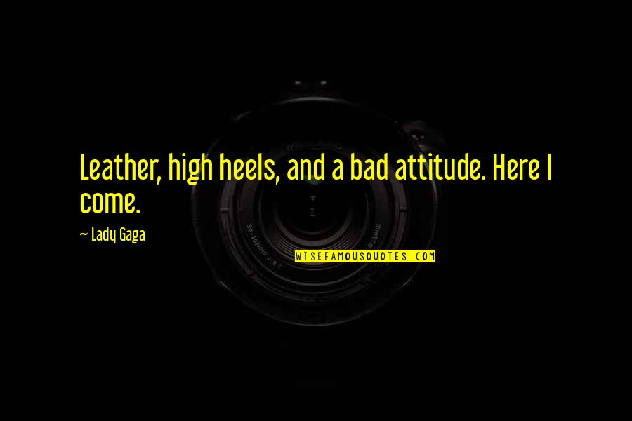 Lady With Attitude Quotes By Lady Gaga: Leather, high heels, and a bad attitude. Here