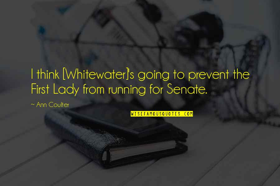 Lady's Quotes By Ann Coulter: I think [Whitewater]'s going to prevent the First