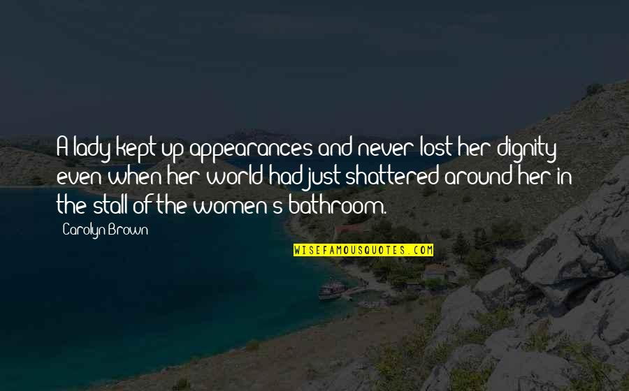 Lady's Quotes By Carolyn Brown: A lady kept up appearances and never lost