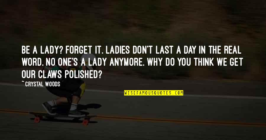 Lady's Quotes By Crystal Woods: Be a lady? Forget it. Ladies don't last