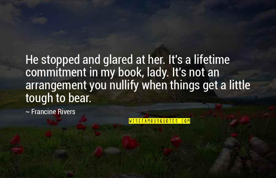 Lady's Quotes By Francine Rivers: He stopped and glared at her. It's a