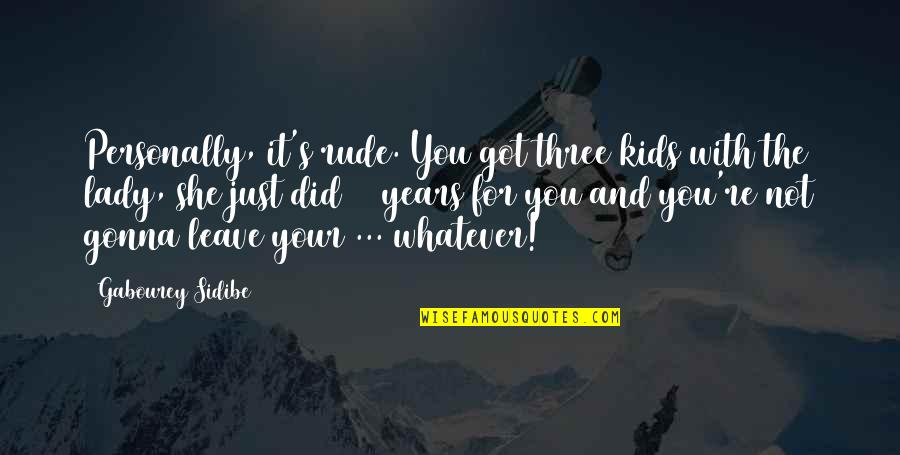 Lady's Quotes By Gabourey Sidibe: Personally, it's rude. You got three kids with