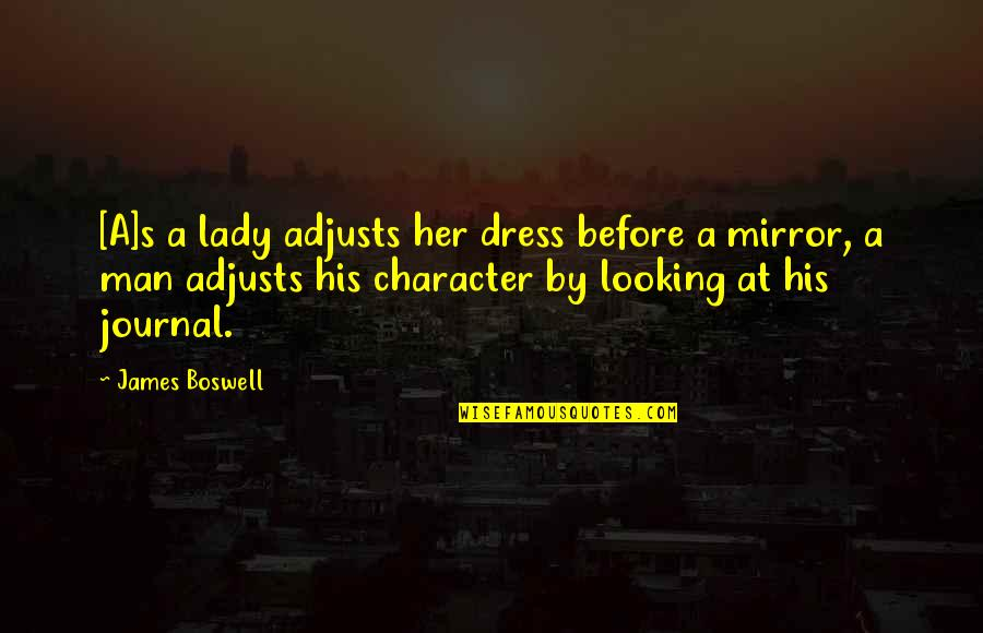 Lady's Quotes By James Boswell: [A]s a lady adjusts her dress before a