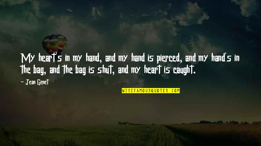 Lady's Quotes By Jean Genet: My heart's in my hand, and my hand