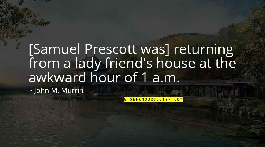 Lady's Quotes By John M. Murrin: [Samuel Prescott was] returning from a lady friend's
