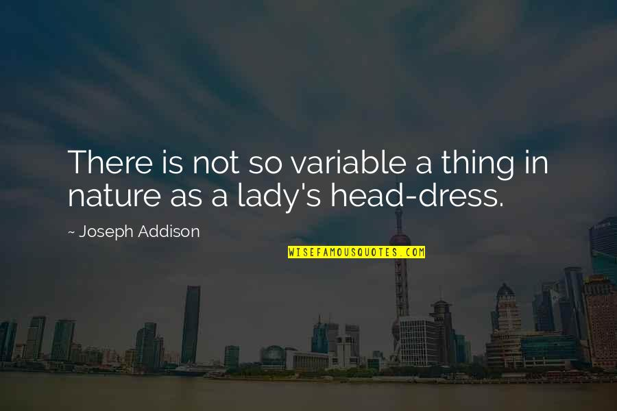 Lady's Quotes By Joseph Addison: There is not so variable a thing in