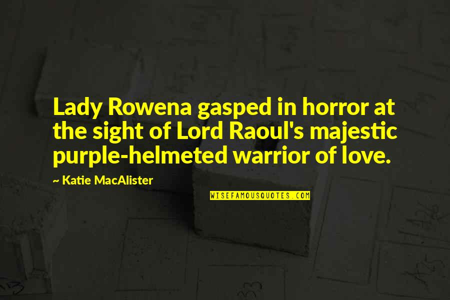 Lady's Quotes By Katie MacAlister: Lady Rowena gasped in horror at the sight
