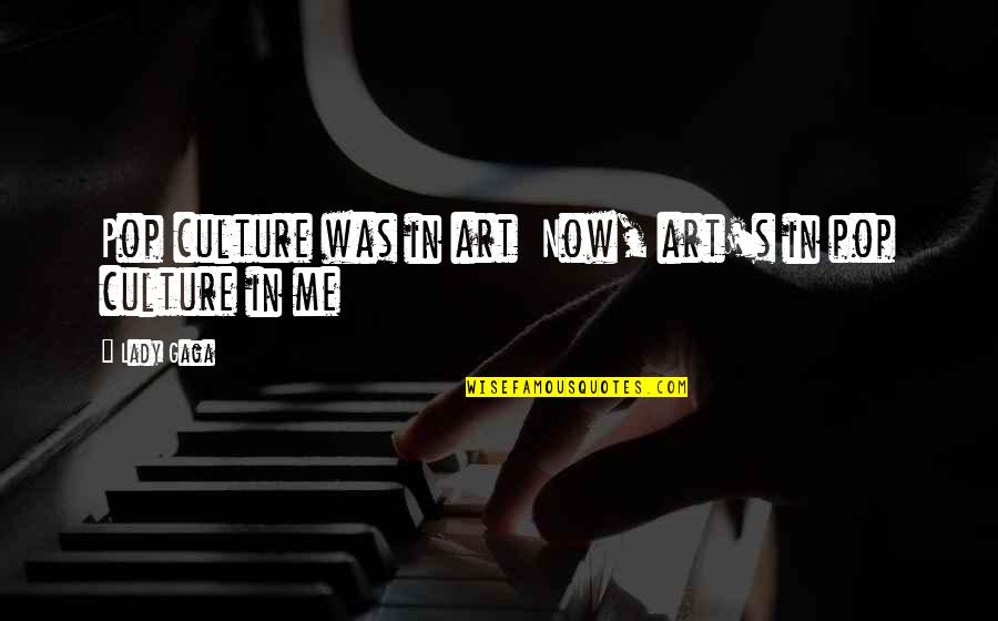 Lady's Quotes By Lady Gaga: Pop culture was in art Now, art's in