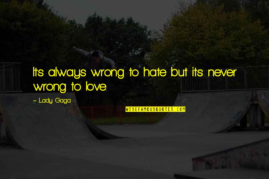 Lady's Quotes By Lady Gaga: It's always wrong to hate but it's never