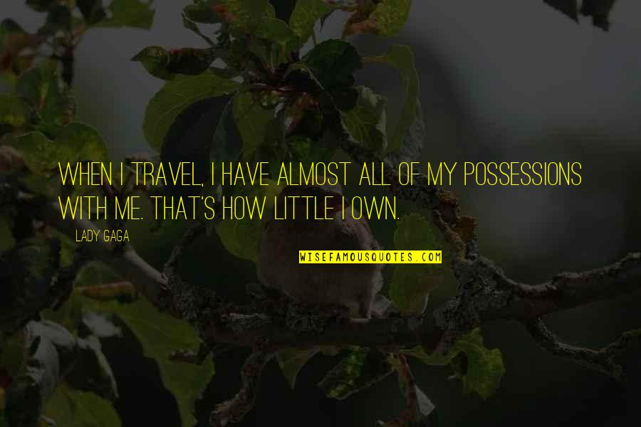Lady's Quotes By Lady Gaga: When I travel, I have almost all of
