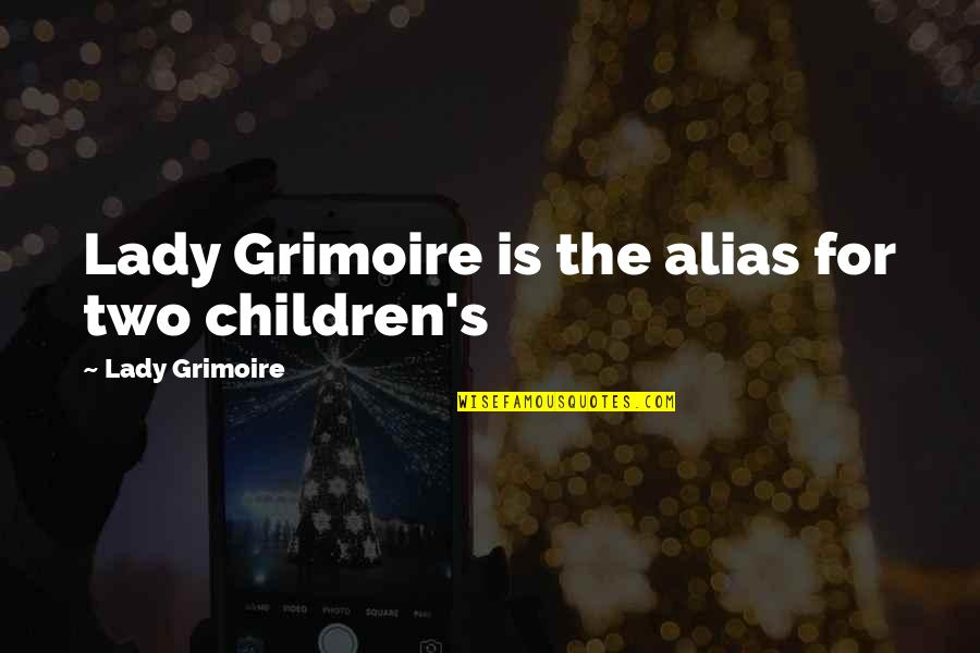 Lady's Quotes By Lady Grimoire: Lady Grimoire is the alias for two children's