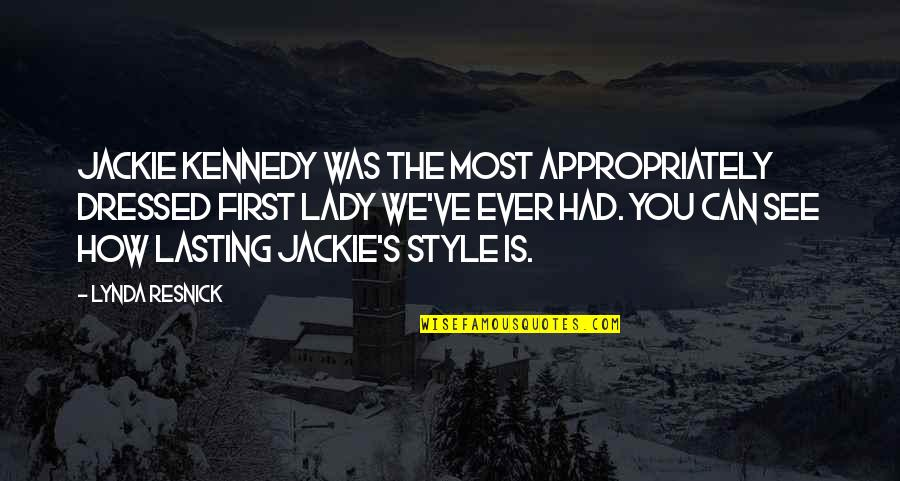 Lady's Quotes By Lynda Resnick: Jackie Kennedy was the most appropriately dressed first